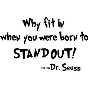 Dr. Seuss Quote Born to Stand Out